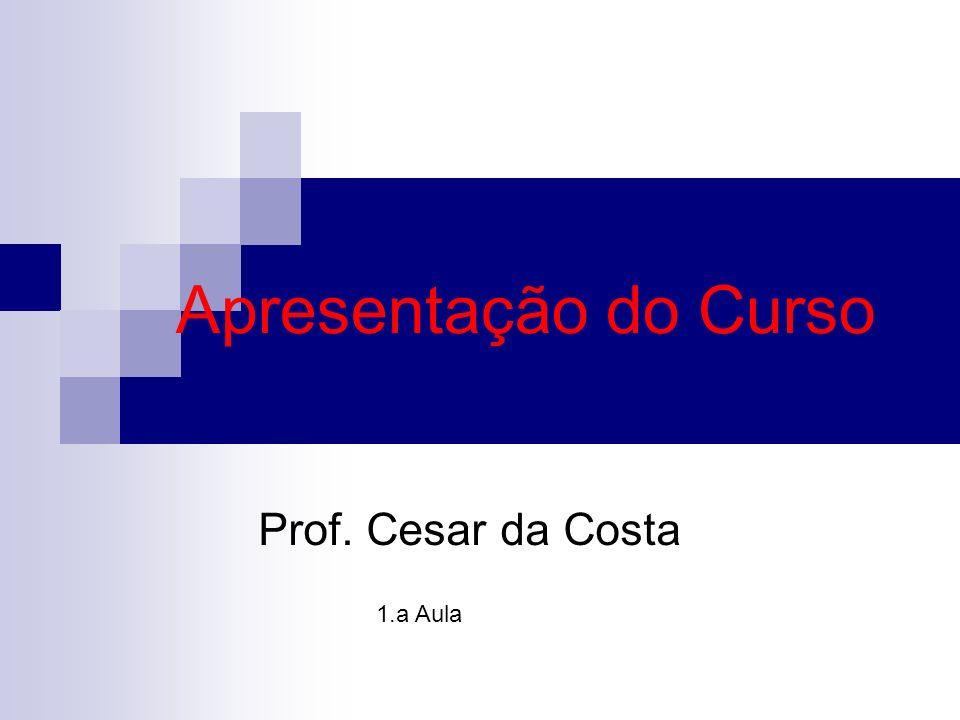 Apresentação do Curso Prof. Cesar da Costa 1.a Aula