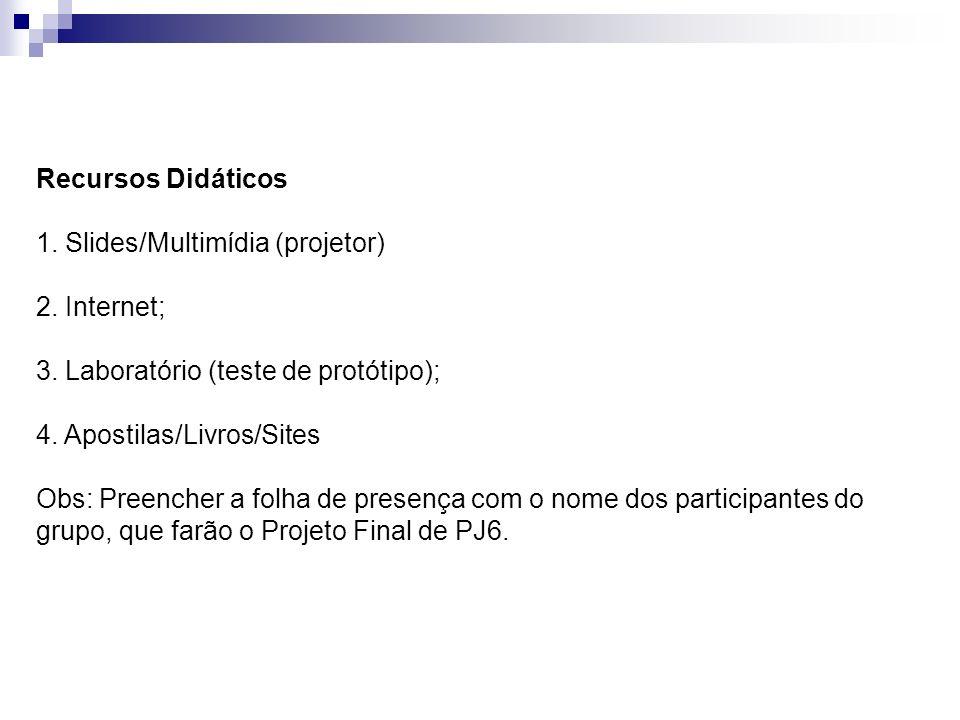 Recursos Didáticos. 1. Slides/Multimídia (projetor) 2. Internet; 3. Laboratório (teste de protótipo);