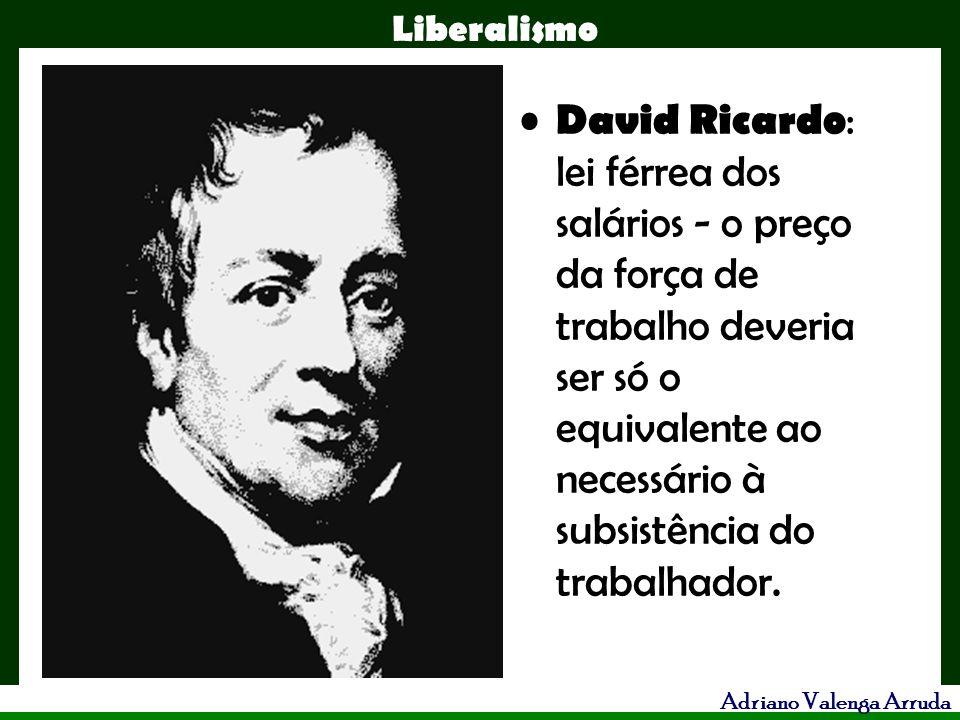 David Ricardo: lei férrea dos salários - o preço da força de trabalho deveria ser só o equivalente ao necessário à subsistência do trabalhador.