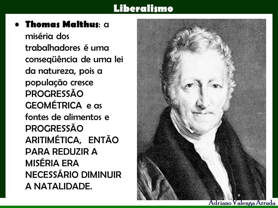 Thomas Malthus: a miséria dos trabalhadores é uma conseqüência de uma lei da natureza, pois a população cresce PROGRESSÃO GEOMÉTRICA e as fontes de alimentos e PROGRESSÃO ARITIMÉTICA, ENTÃO PARA REDUZIR A MISÉRIA ERA NECESSÁRIO DIMINUIR A NATALIDADE.