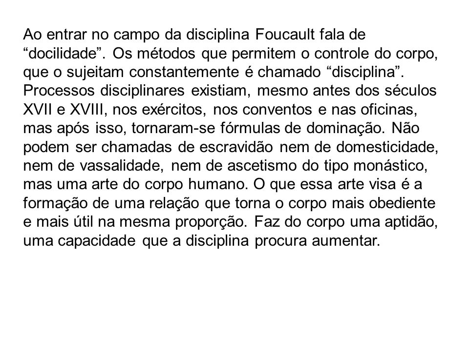 Ao entrar no campo da disciplina Foucault fala de docilidade