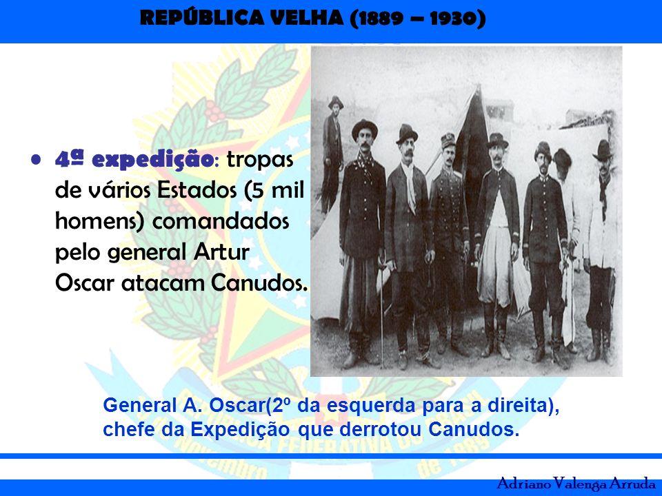 4ª expedição: tropas de vários Estados (5 mil homens) comandados pelo general Artur Oscar atacam Canudos.