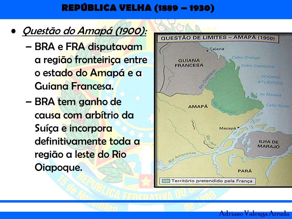 Questão do Amapá (1900): BRA e FRA disputavam a região fronteiriça entre o estado do Amapá e a Guiana Francesa.
