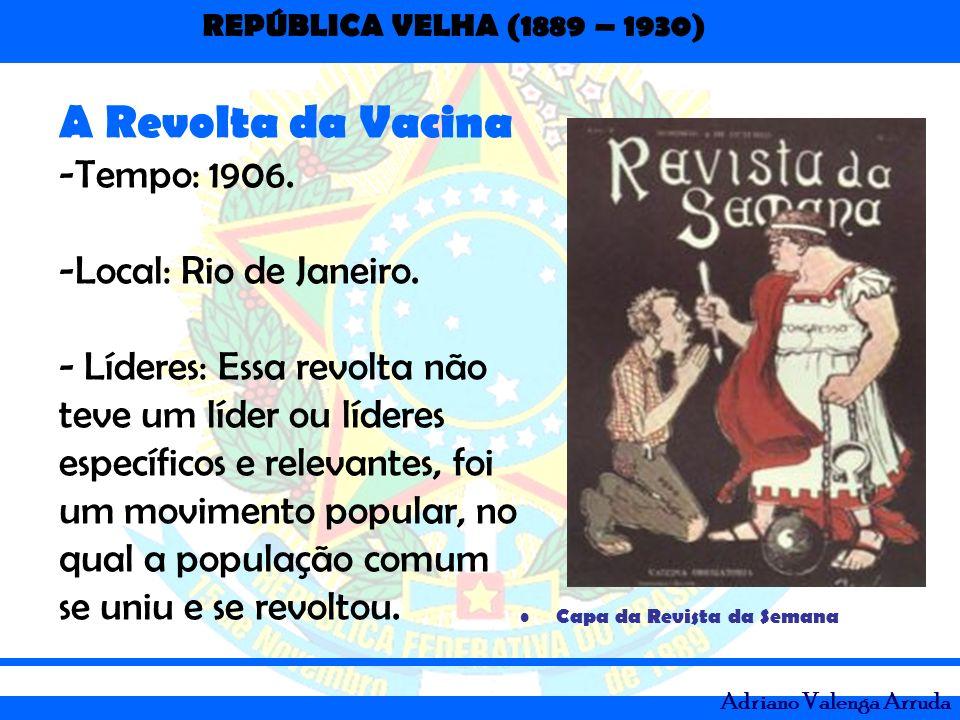 A Revolta da Vacina Tempo: 1906. Local: Rio de Janeiro.