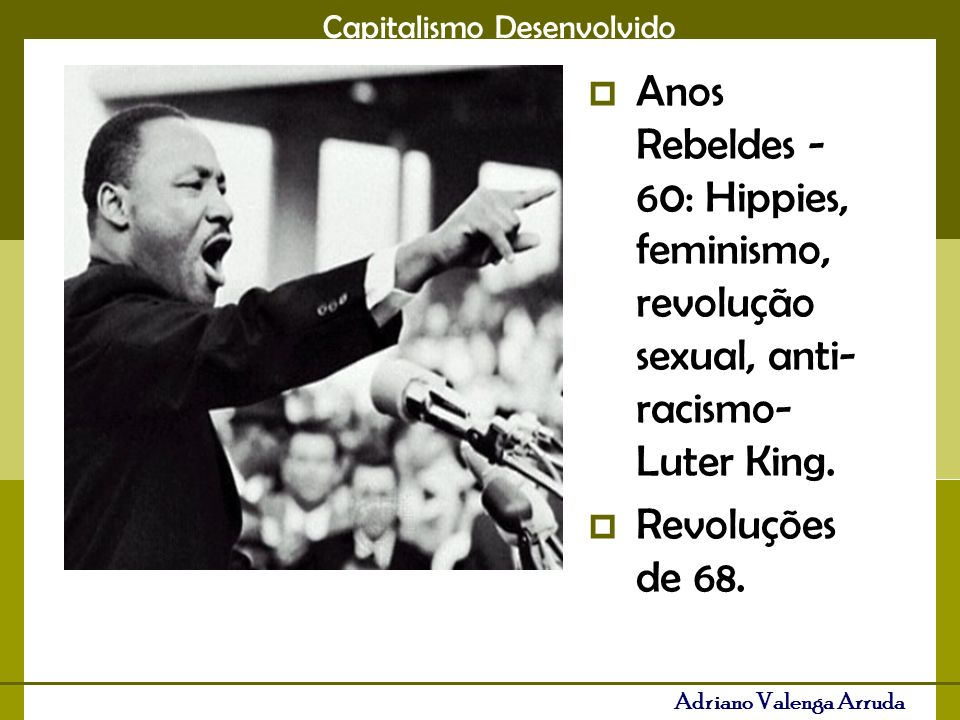 Anos Rebeldes - 60: Hippies, feminismo, revolução sexual, anti-racismo- Luter King.