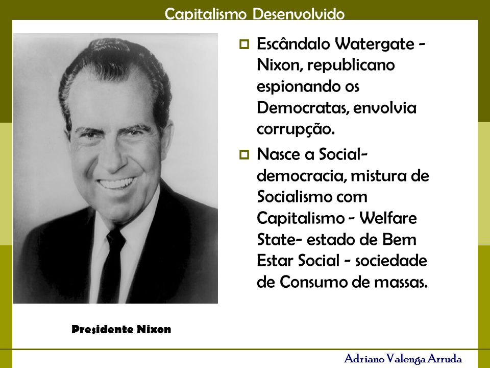 Escândalo Watergate - Nixon, republicano espionando os Democratas, envolvia corrupção.