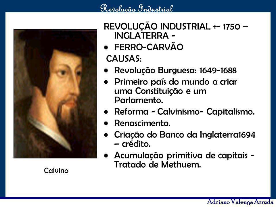 REVOLUÇÃO INDUSTRIAL +- 1750 – INGLATERRA - FERRO-CARVÃO CAUSAS: