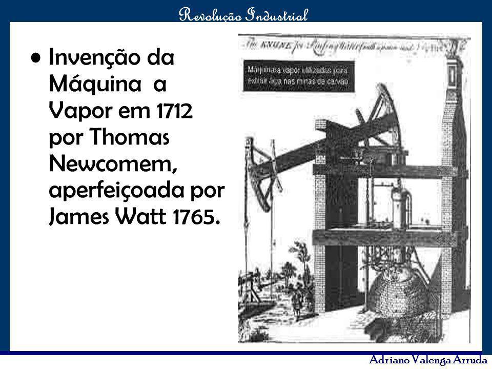 Invenção da Máquina a Vapor em 1712 por Thomas Newcomem, aperfeiçoada por James Watt 1765.