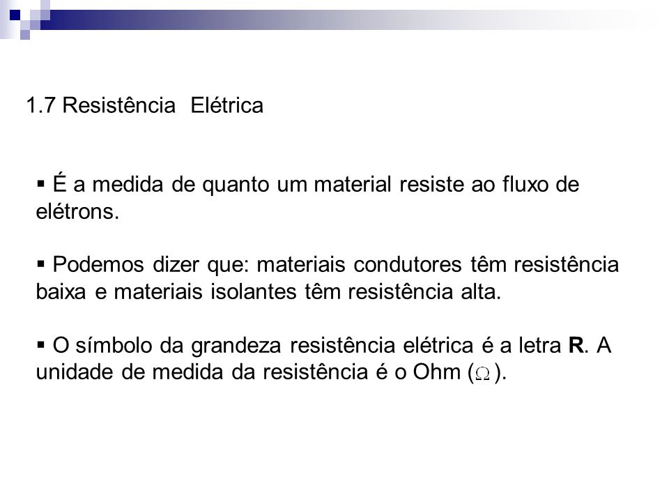 1.7 Resistência Elétrica É a medida de quanto um material resiste ao fluxo de elétrons.
