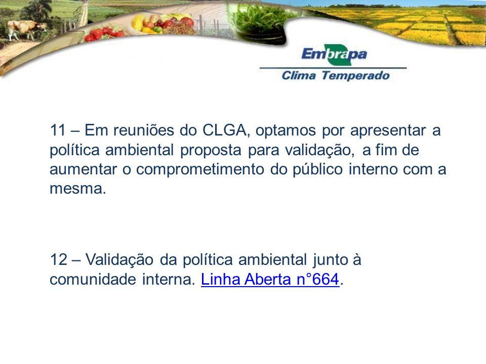 11 – Em reuniões do CLGA, optamos por apresentar a política ambiental proposta para validação, a fim de aumentar o comprometimento do público interno com a mesma.