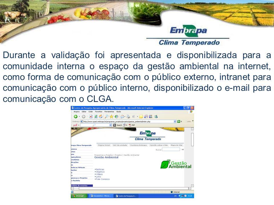 Durante a validação foi apresentada e disponibilizada para a comunidade interna o espaço da gestão ambiental na internet, como forma de comunicação com o público externo, intranet para comunicação com o público interno, disponibilizado o e-mail para comunicação com o CLGA.