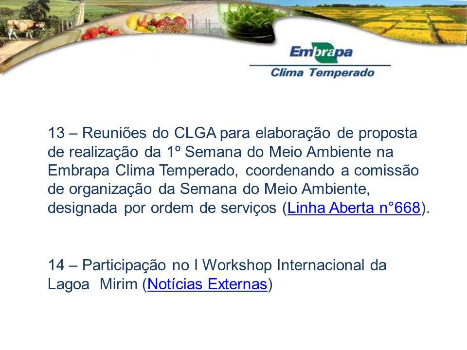 13 – Reuniões do CLGA para elaboração de proposta de realização da 1º Semana do Meio Ambiente na Embrapa Clima Temperado, coordenando a comissão de organização da Semana do Meio Ambiente, designada por ordem de serviços (Linha Aberta n°668).