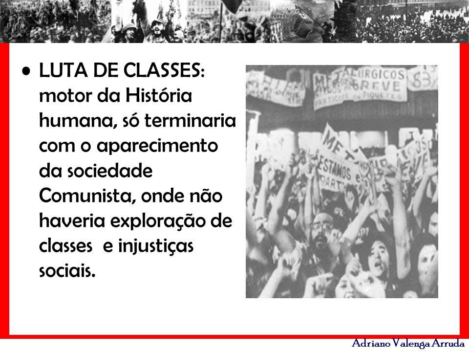LUTA DE CLASSES: motor da História humana, só terminaria com o aparecimento da sociedade Comunista, onde não haveria exploração de classes e injustiças sociais.