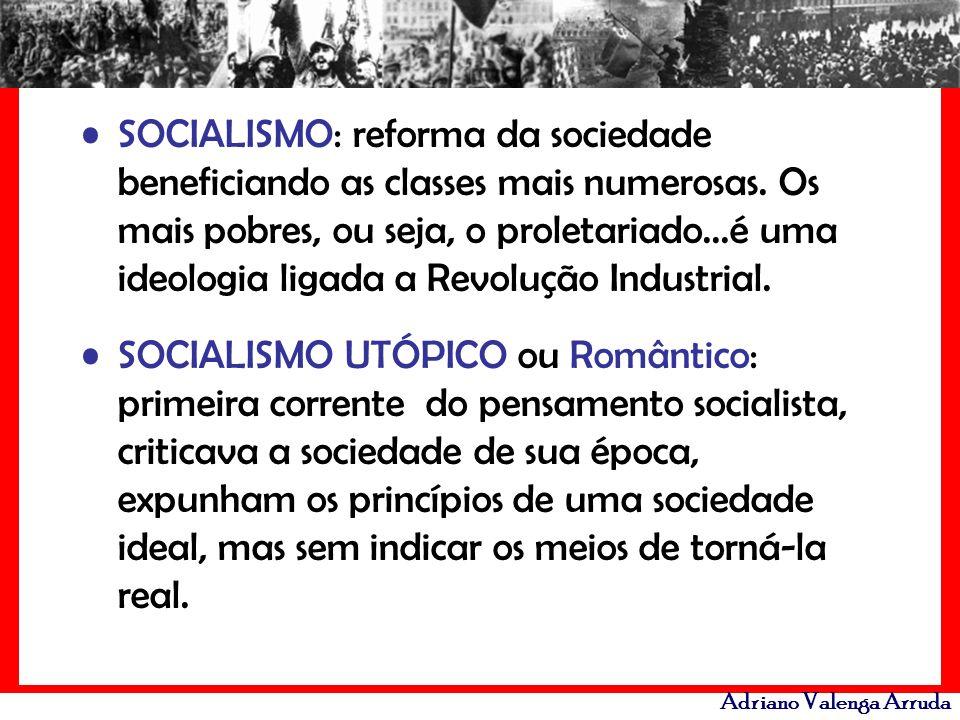 SOCIALISMO: reforma da sociedade beneficiando as classes mais numerosas. Os mais pobres, ou seja, o proletariado...é uma ideologia ligada a Revolução Industrial.