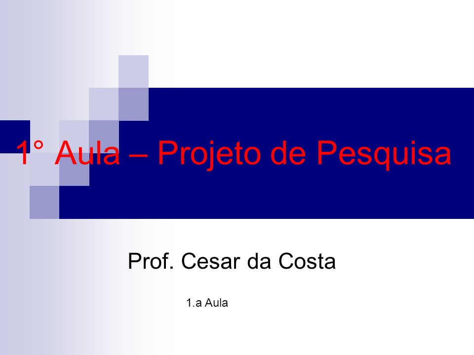 1° Aula – Projeto de Pesquisa