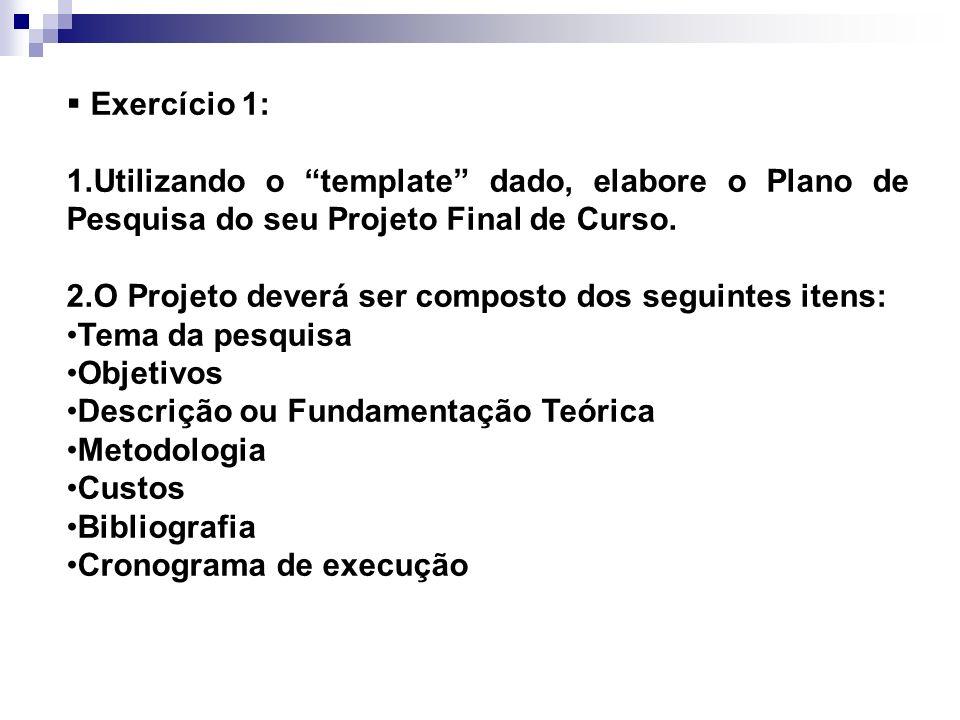Exercício 1: Utilizando o template dado, elabore o Plano de Pesquisa do seu Projeto Final de Curso.