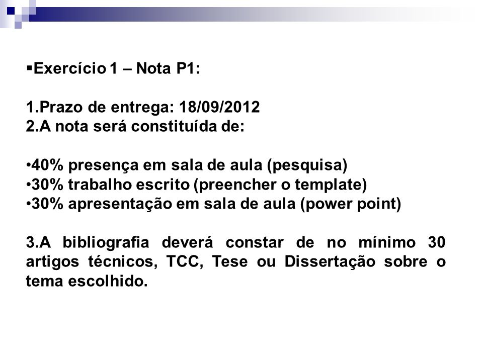 Exercício 1 – Nota P1: Prazo de entrega: 18/09/2012. A nota será constituída de: 40% presença em sala de aula (pesquisa)