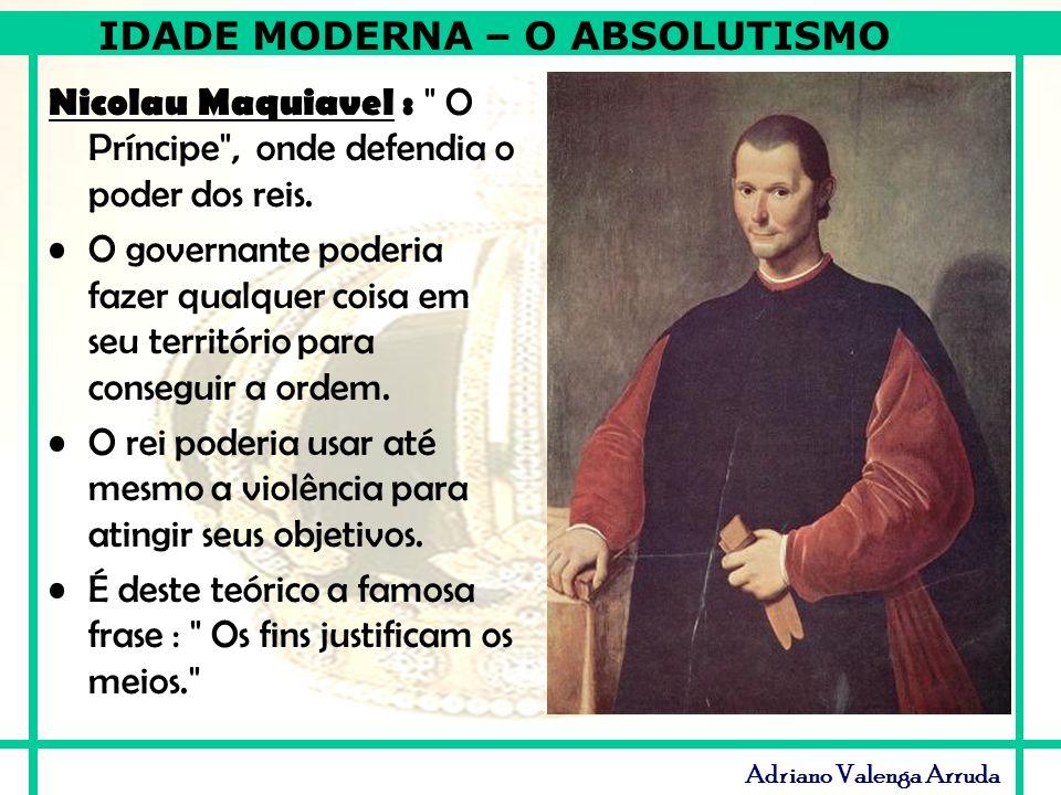 Nicolau Maquiavel : O Príncipe , onde defendia o poder dos reis.