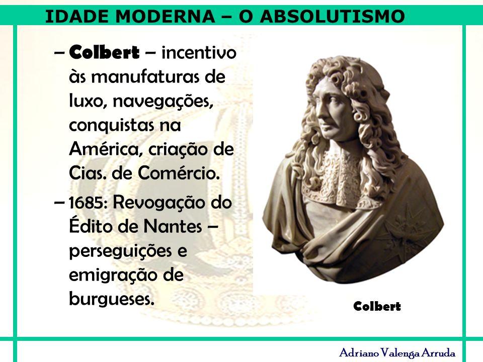 Colbert – incentivo às manufaturas de luxo, navegações, conquistas na América, criação de Cias. de Comércio.