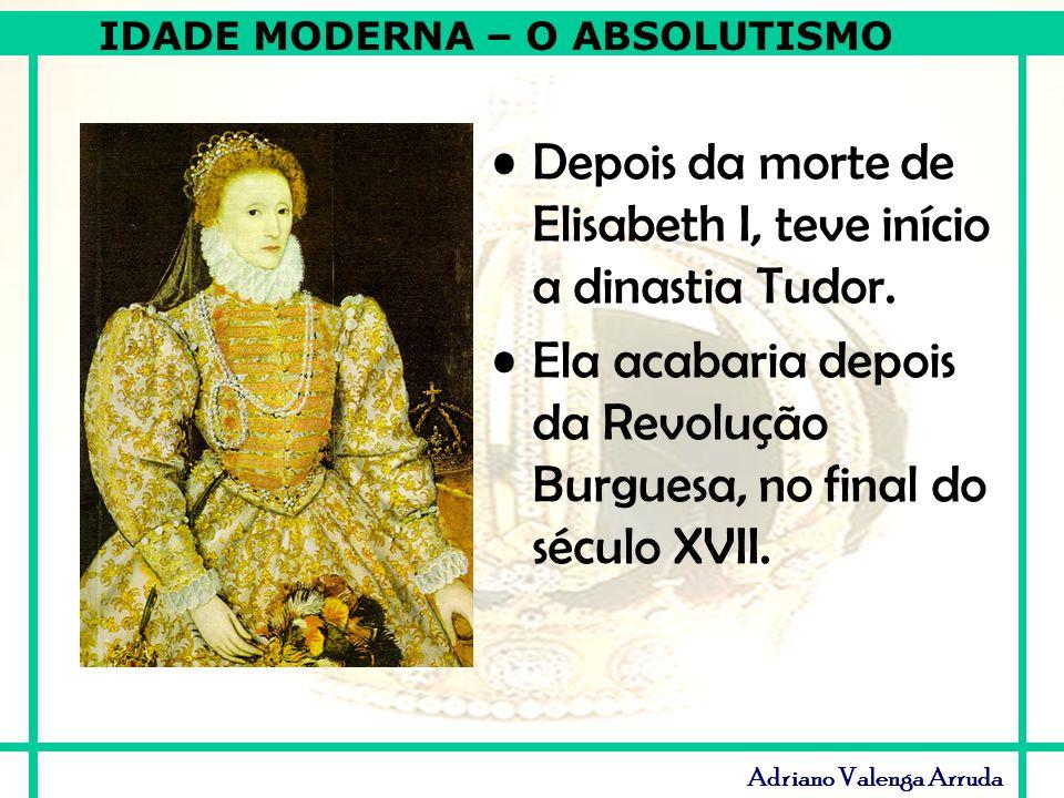 Depois da morte de Elisabeth I, teve início a dinastia Tudor.