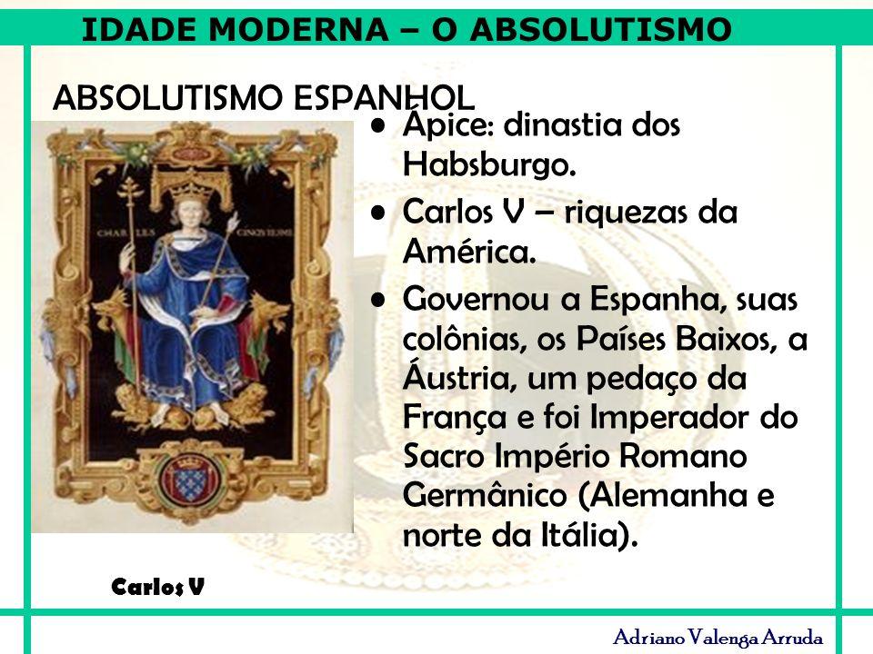 Ápice: dinastia dos Habsburgo. Carlos V – riquezas da América.