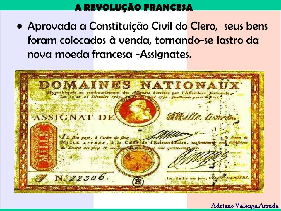 Aprovada a Constituição Civil do Clero, seus bens foram colocados à venda, tornando-se lastro da nova moeda francesa -Assignates.