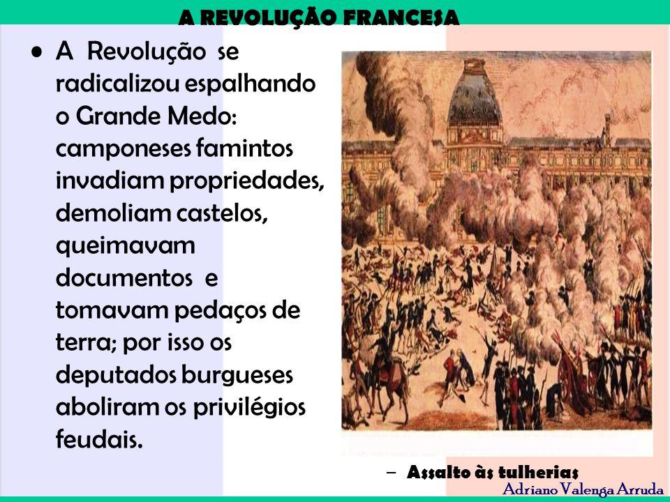 A Revolução se radicalizou espalhando o Grande Medo: camponeses famintos invadiam propriedades, demoliam castelos, queimavam documentos e tomavam pedaços de terra; por isso os deputados burgueses aboliram os privilégios feudais.