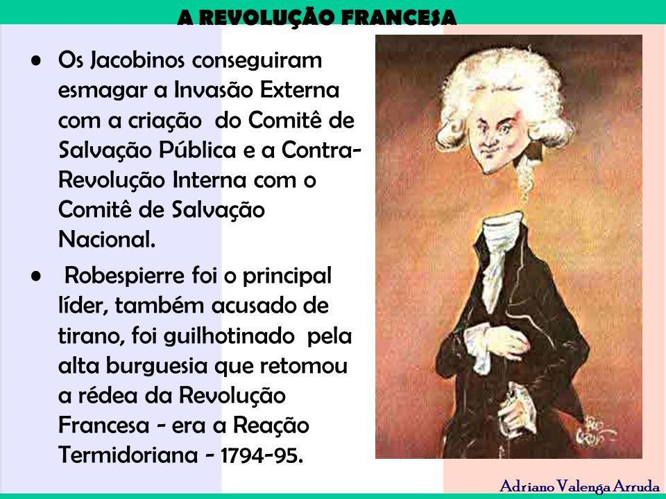 Os Jacobinos conseguiram esmagar a Invasão Externa com a criação do Comitê de Salvação Pública e a Contra-Revolução Interna com o Comitê de Salvação Nacional.