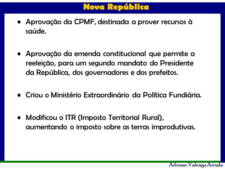 Aprovação da CPMF, destinada a prover recursos à saúde.