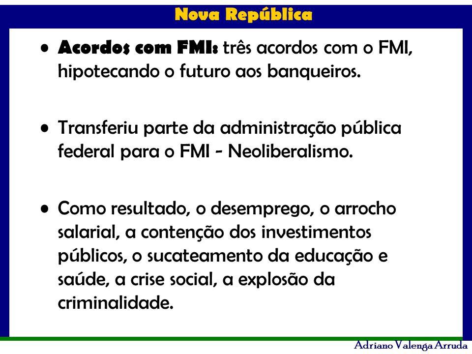 Acordos com FMI: três acordos com o FMI, hipotecando o futuro aos banqueiros.