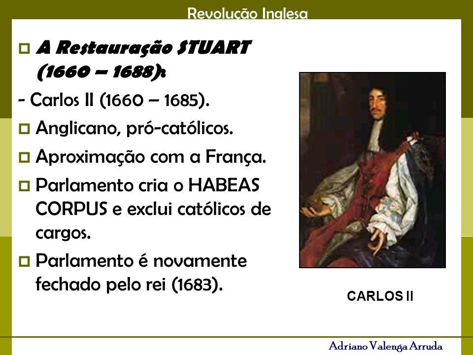 A Restauração STUART (1660 – 1688): - Carlos II (1660 – 1685).
