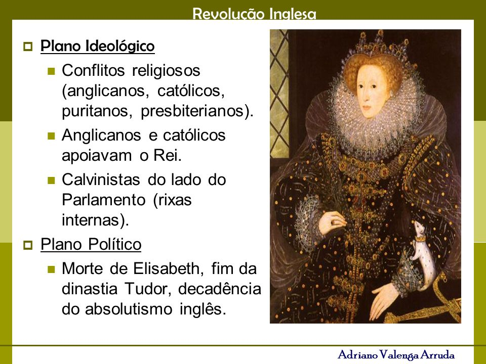 Plano Ideológico Conflitos religiosos (anglicanos, católicos, puritanos, presbiterianos). Anglicanos e católicos apoiavam o Rei.
