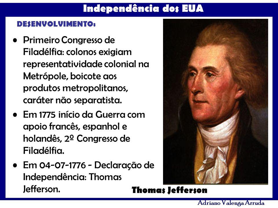 Em 04-07-1776 - Declaração de Independência: Thomas Jefferson.