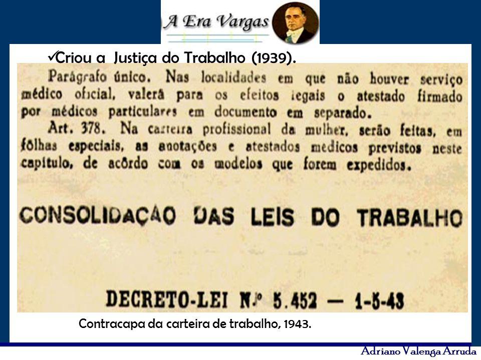 Criou a Justiça do Trabalho (1939).