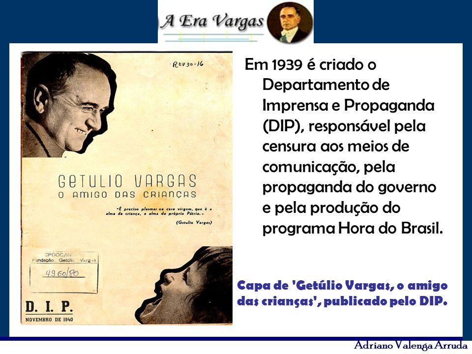 Em 1939 é criado o Departamento de Imprensa e Propaganda (DIP), responsável pela censura aos meios de comunicação, pela propaganda do governo e pela produção do programa Hora do Brasil.
