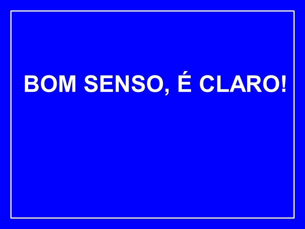 BOM SENSO, É CLARO!