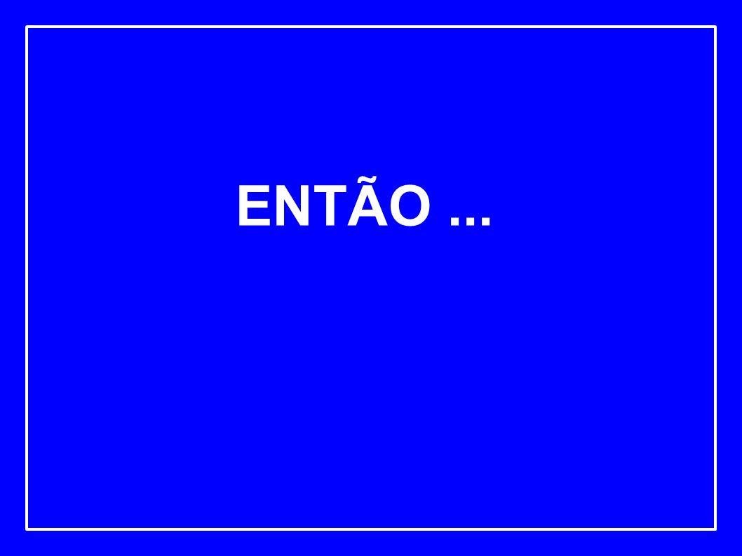 ENTÃO ...