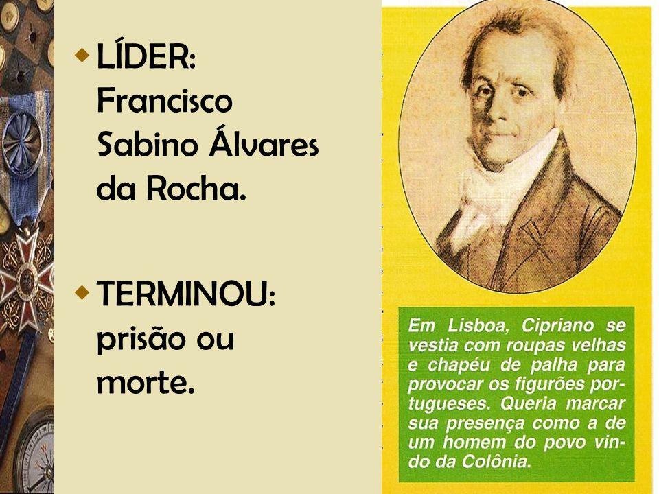 LÍDER: Francisco Sabino Álvares da Rocha.
