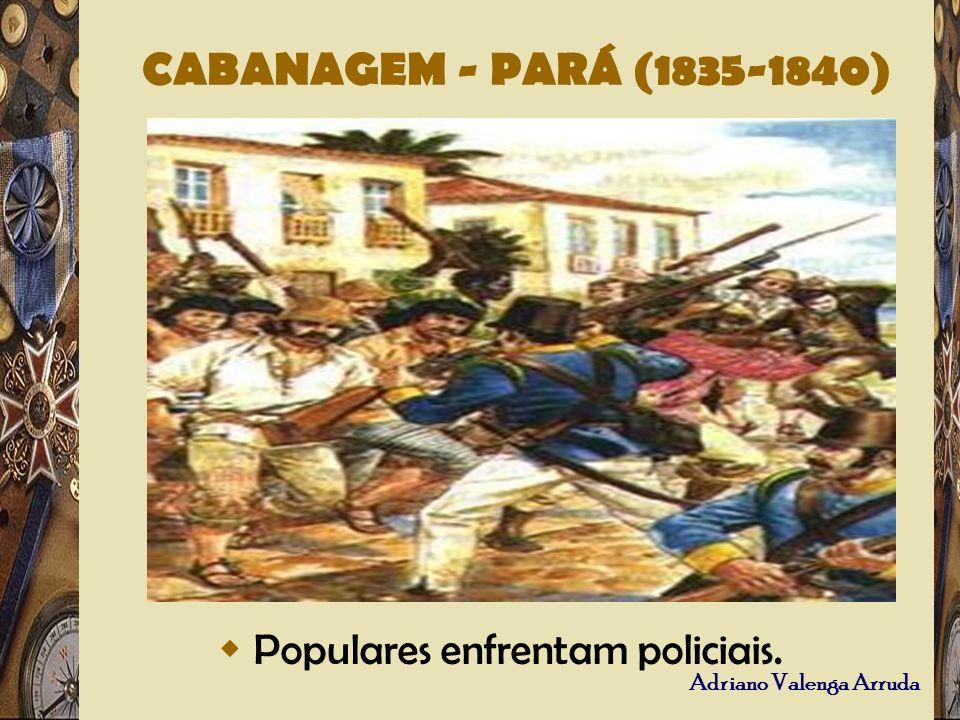CABANAGEM - PARÁ (1835-1840) Populares enfrentam policiais.