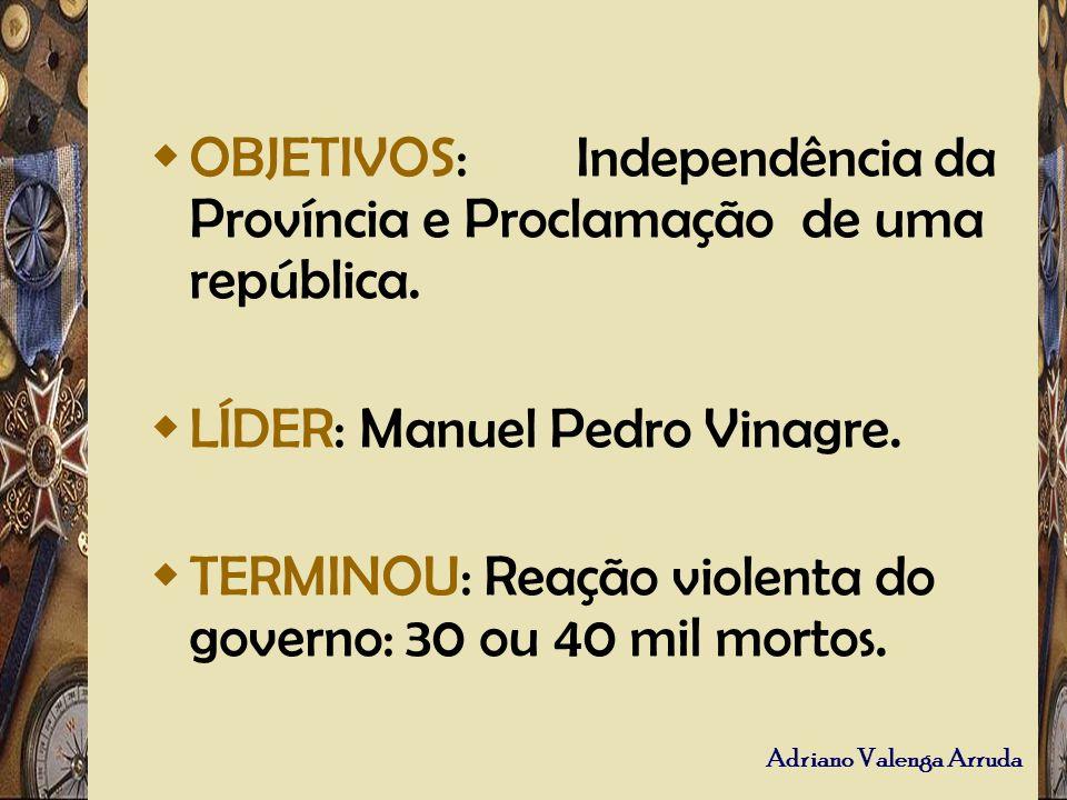 OBJETIVOS: Independência da Província e Proclamação de uma república.