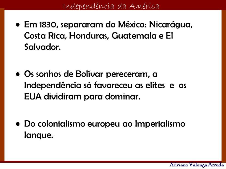 Em 1830, separaram do México: Nicarágua, Costa Rica, Honduras, Guatemala e El Salvador.