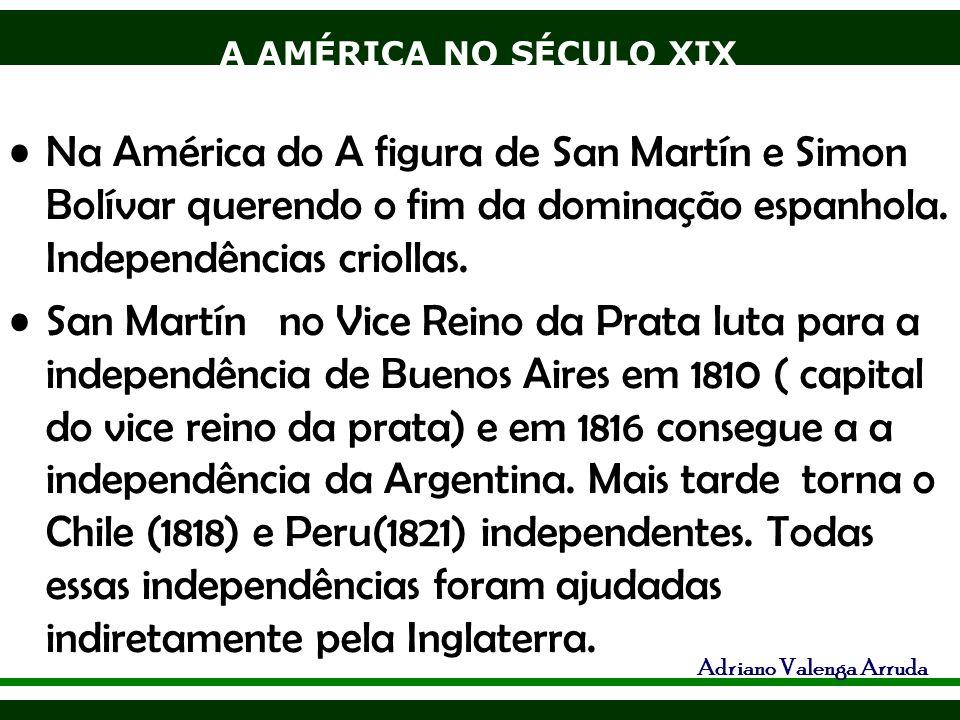 Na América do A figura de San Martín e Simon Bolívar querendo o fim da dominação espanhola. Independências criollas.