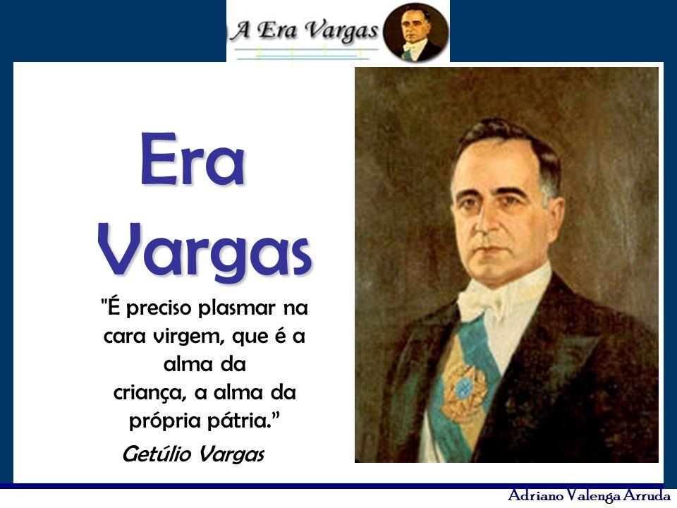 Era Vargas É preciso plasmar na cara virgem, que é a alma da criança, a alma da própria pátria.
