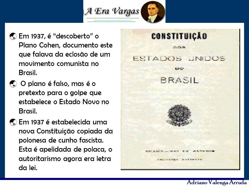 Em 1937, é descoberto o Plano Cohen, documento este que falava da eclosão de um movimento comunista no Brasil.