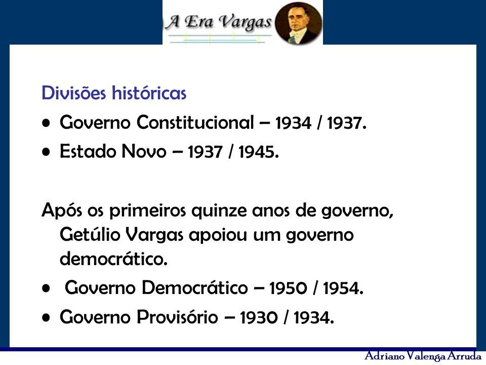 Divisões históricas Governo Constitucional – 1934 / 1937. Estado Novo – 1937 / 1945.