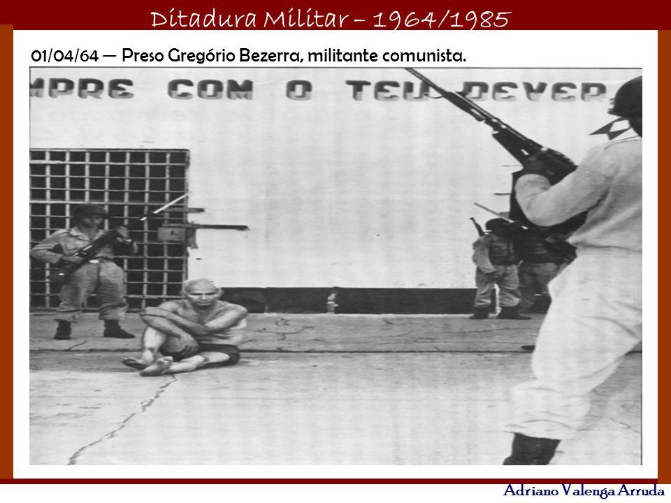 01/04/64 — Preso Gregório Bezerra, militante comunista.