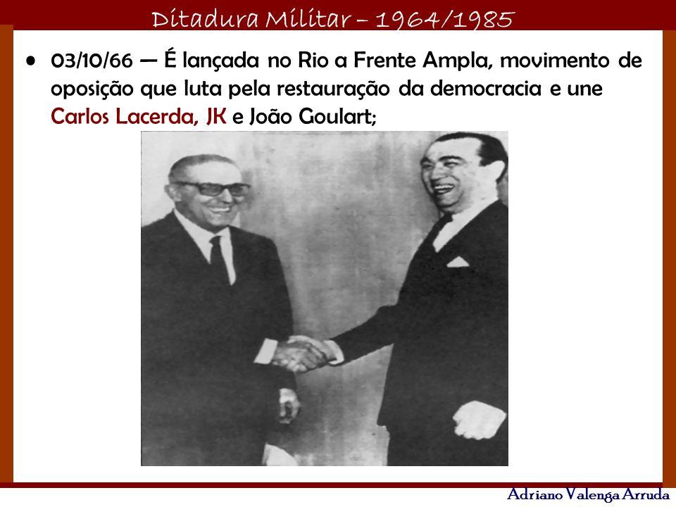 03/10/66 — É lançada no Rio a Frente Ampla, movimento de oposição que luta pela restauração da democracia e une Carlos Lacerda, JK e João Goulart;