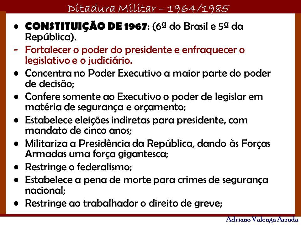 CONSTITUIÇÃO DE 1967: (6ª do Brasil e 5ª da República).