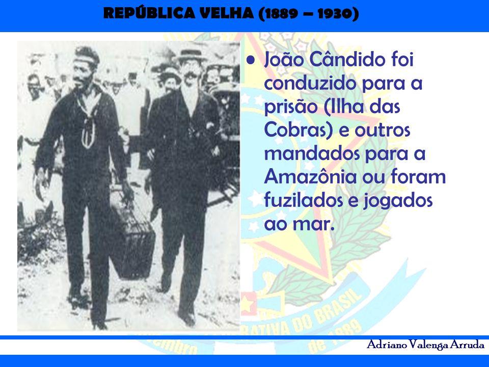 João Cândido foi conduzido para a prisão (Ilha das Cobras) e outros mandados para a Amazônia ou foram fuzilados e jogados ao mar.
