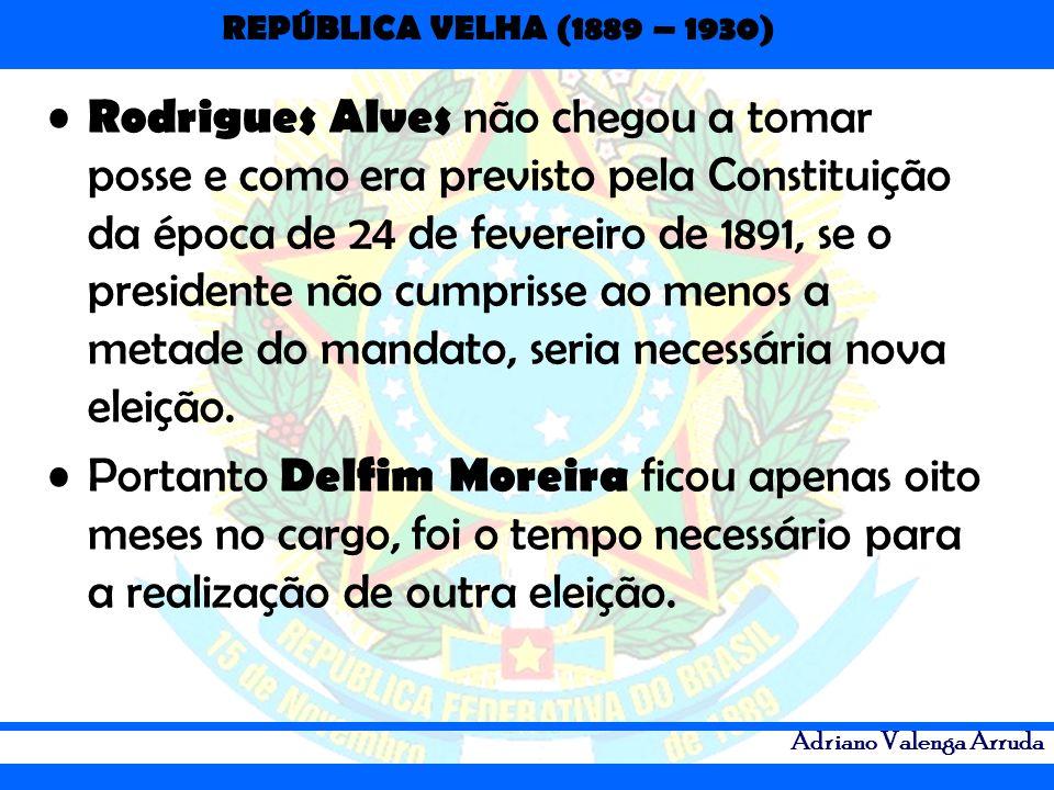 Rodrigues Alves não chegou a tomar posse e como era previsto pela Constituição da época de 24 de fevereiro de 1891, se o presidente não cumprisse ao menos a metade do mandato, seria necessária nova eleição.